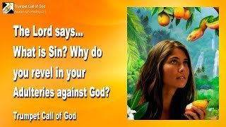 WHAT IS SIN ?... WHY DO YOU REVEL IN YOUR ADULTERIES AGAINST GOD ❤️ TRUMPET CALL OF GOD