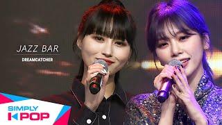 [Simply K-Pop] DREAMCATCHER(드림캐쳐) - Jazz Bar _ Ep.407