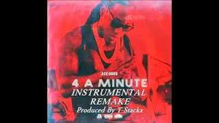 Ace Hood  - 4 A Minute Instrumental Remake Prod. By T-Stackx
