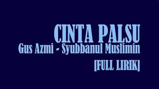 [FULL LIRIK] CINTA PALSU | GUS AZMI | SYUBBANUL MUSLIMIN | TERBARU