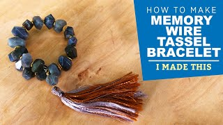 Making A Memory Wire Bracelet With Tassel | I Made This