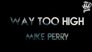 Mike Perry - Way Too High (Lyric Video)
