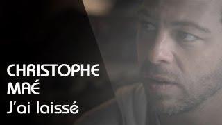 Christophe Maé - J'ai Laissé
