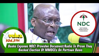 Baako Exposes NDC! Provides Document/Audio To Prove They Backed Election Of MMDCEs On Partisan Basis