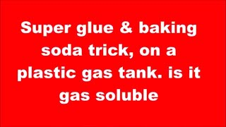 Super glue & baking soda trick, on plastic gas tank, is it gas soluble ??