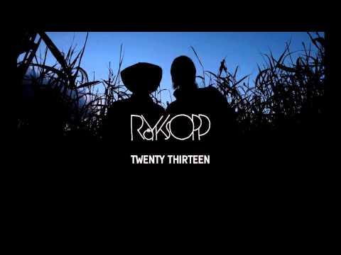 Royksopp - Twenty Thirteen feat. Jamie Irrepressible