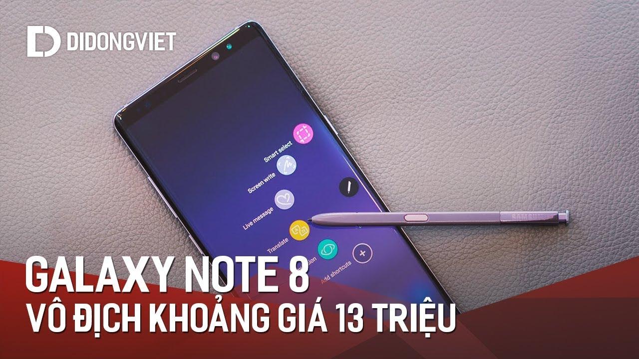 Vì sao Samsung Galaxy Note 8 đánh bại các đối thủ khác trong tầm giá 13 triệu?