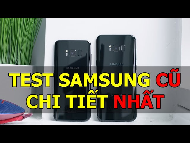 8 phút để Test được Samsung cũ ưng ý nhất