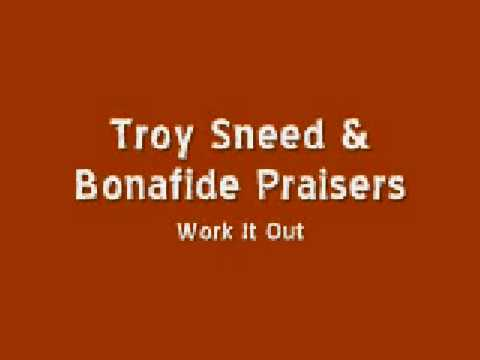 Troy Sneed & the Bonafide Praisers – Work It Out