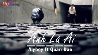 Anh Là Ai - Alyboy ft Quân Đao