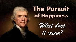 The Pursuit of Happiness - What Did Jefferson Mean? (Declaration of Independence)