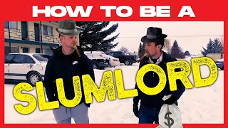 How to be a SLUMLORD | What NOT To Do