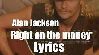 Alan Jackson - Right On The Money 1998 Lyrics