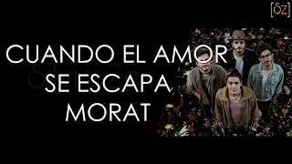 Morat   Cuando El Amor Se Escapa (Letra)