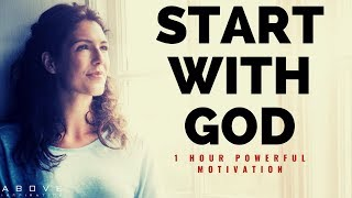 START WITH GOD | 1 Hour Powerful Motivation - Inspirational & Motivational Video