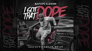 Kevin Gates   I Got That Dope (Official Audio)