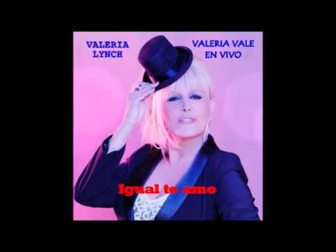 Valeria Lynch en vivo , Igual te amo