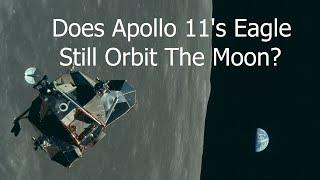 Is Apollo 11's Lunar Module Still In Orbit Around The Moon 52 Years Later?