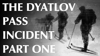 The Dyatlov Pass Incident – Part One