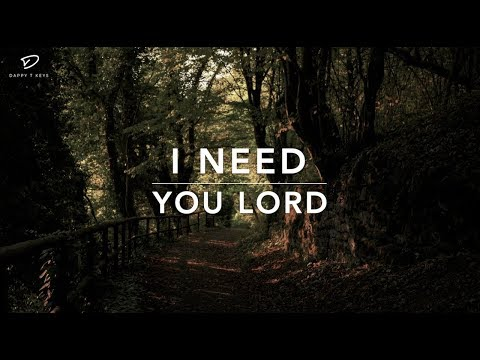 I Need You Lord – 1 Hour Deep Prayer Music | Worship Music | Time With Holy Spirit | Meditation