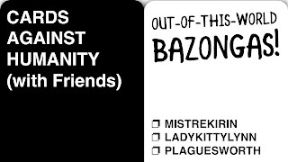 ❐ BAZONGAS! - Cards Against Humanity (with Friends!) - Feat. Plaguesworth & LadyKittyLynn