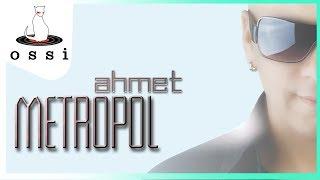Ah Canım Ahmet / Metropol