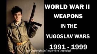 World War  II Weapons in the Yugoslav Wars 1991 to 1999