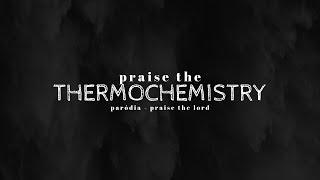 Praise The Thermochemistry || PARÓDIA QUÍMICA