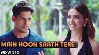 Sidharth Malhotra & Kriti Kharbanda VM | Main Hoon Saath Tere Full Song | Arijit Singh |