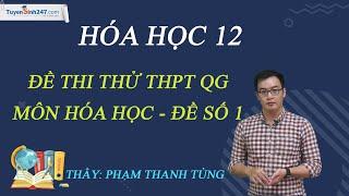 Đề thi thử THPT QG môn Hóa học 2020 - Đề số 1 - Thầy Phạm Thanh Tùng