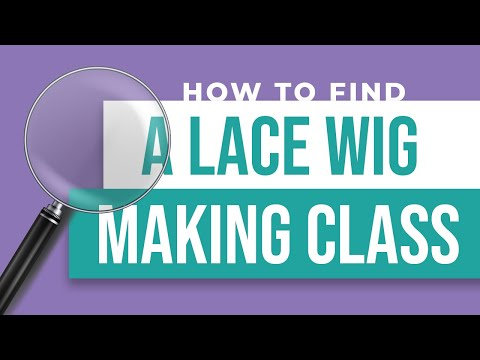 How To Find A Lace Wig Making Class
