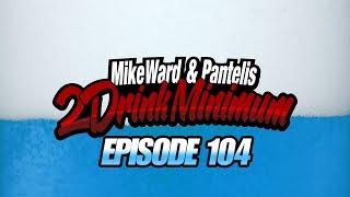 2 Drink Minimum - Episode 104