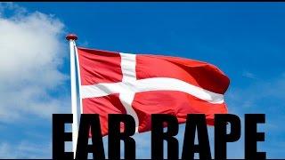 Danish national anthem *EAR RAPE*