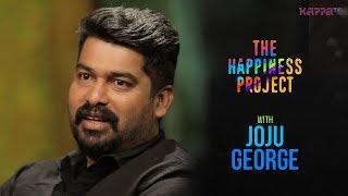 Joju George - The Happiness Project - KappaTV