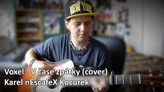 ''Voxel - V čase zpátky'' Cover na Akustickou Kytaru + Zpěv (Karel nEscafeX Kocurek)