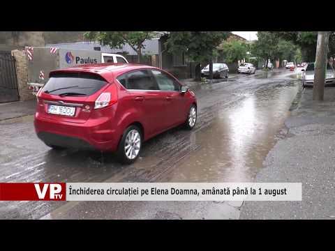Închiderea circulației pe Elena Doamna, amânată până la 1 august