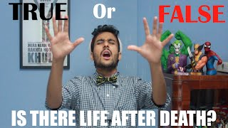 Sahil Shah True Or False Is There Life After Death