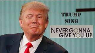 """Donald Trump Singing  Never Gonna Give You Up """"TrumpRolling"""""""