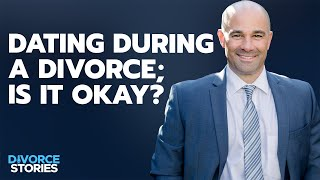 Dating During a Divorce, Is It Okay? | Divorce Stories Podcast Ep 10