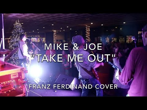 Take Me Out - Mike & Joe (Franz Ferdinand cover)