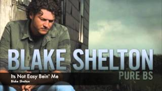 Blake Shelton Its Not Easy Bein' Me