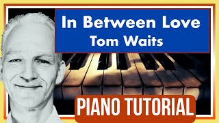 How to play IN BETWEEN LOVE on piano. (Tom Waits)