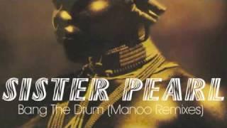 Bang The Drum - Sister Pearl (Manoo Rmx)