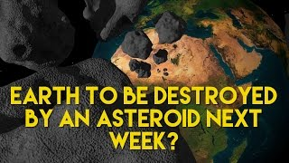 Will An Asteroid Destroy Earth Next Week?