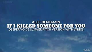 If I Killed Someone For You - Alec Benjamin (Deeper Voice | Lower Pitch Version With Lyrics)