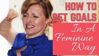 How To Set Goals - The Feminine Way
