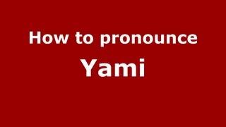 How to Pronounce Yami - PronounceNames.com
