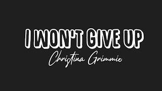 I won't give up- Christina Grimmie (lyrics)