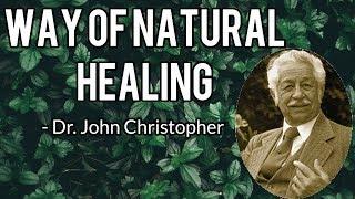 The Way Of Natural Healing - Dr. John Christopher