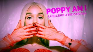 Poppy - Am I A Girl Isolated Vocals